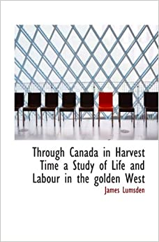 Book Through Canada in Harvest Time a Study of Life and Labour in the golden West