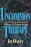 Uncommon Therapy: The Psychiatric Techniques of Milton H. Erickson, M.D.