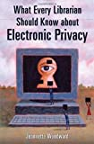 What Every Librarian Should Know about Electronic Privacy, Jeannette Woodward, 1591584892