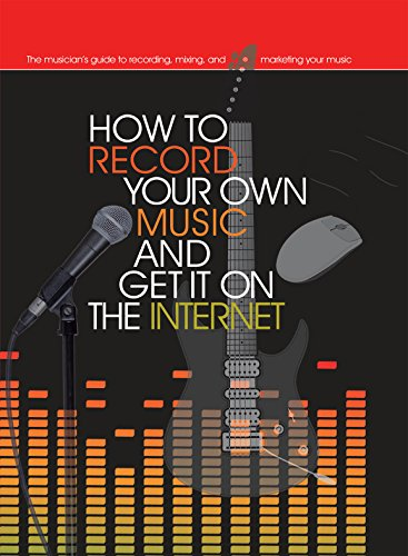 How to Record Your Own Music and Get it On the Internet (Music Bibles) ()