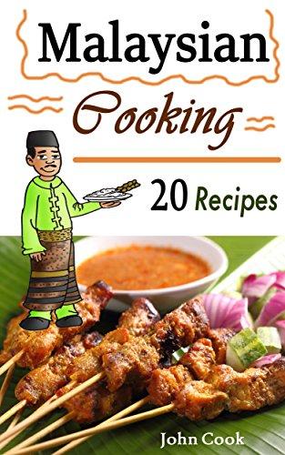 Malaysian Cooking: 20 Malaysian Cookbook Recipes: Delicious Southeast Asia Food (Malaysian Cuisine, Malaysian Food, Malaysian Cooking, Malaysian Meals, Malaysian Kitchen, Malaysian Recipes) by John Cook