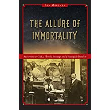 Allure of Immortality An American Cult, a Florida Swamp, and a Renegade Prophet