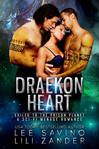 Draekon Heart: Exiled to the Prison Planet: A Sci-Fi Menage Romance (Dragons in Exile Book 3) by [Zander, Lili, Savino, Lee]