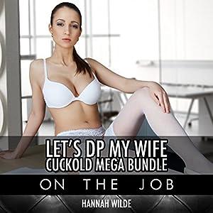 Let's DP My Wife, Cuckold Mega Bundle: On the Job Audiobook
