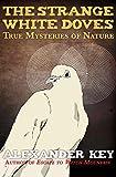 The Strange White Doves: True Mysteries of Nature