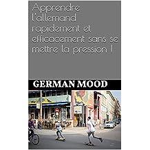 Apprendre l'allemand rapidement et efficacement sans se mettre la pression ! (French Edition)