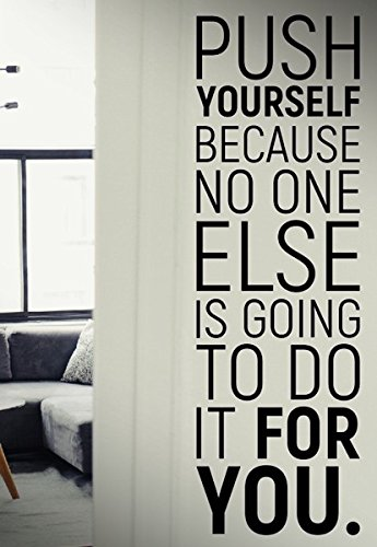 Push Yourself Because No One Else Is Going To Do It For You Quote