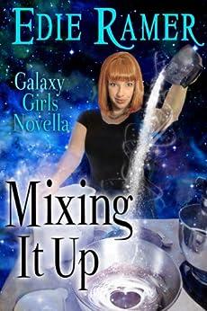 Mixing It Up (A Galaxy Girls Novella) by [Ramer, Edie]
