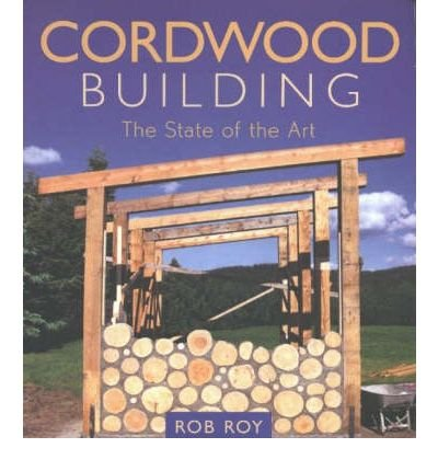 Cordwood Building: The State of the Art (Natural Building) (Paperback) - Common