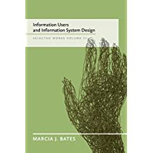 Information Users and Information System Design: Selected Works of Marcia J. Bates, Volume III