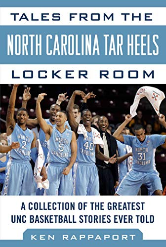 Duke Locker Room - Tales from the North Carolina Tar Heels Locker Room: A Collection of the Greatest UNC Basketball Stories Ever Told (Tales from the Team)