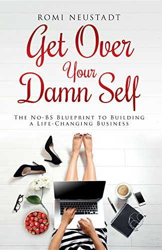 Get Over Your Damn Self: The No-BS Blueprint to Building A Life-Changing Business (Best Mlm In The World)