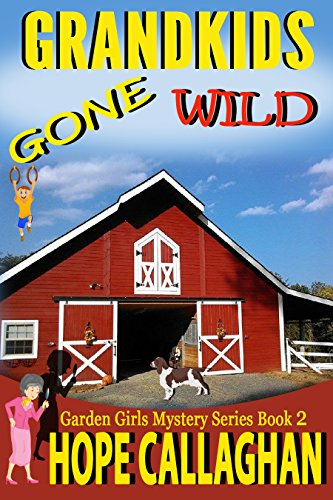 Grandkids Gone Wild: A Garden Girls Cozy Mystery (Garden Girls Christian Cozy Mystery Series Book 2)