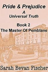 The Master of Pemblane: Pride & Prejudice - A Universal Truth 2