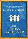 The Cross Gardener, Jason F. Wright, 0425233286