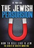 Persuasion Techniques: The Jewish Persuasion: Negotiating skills: How to Sell Like a Jew