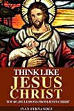 Download Think Like Jesus Christ: Top 30 Life Lessons From Jesus Christ in PDF ePUB Free Online