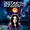 Destructive Bliss: Destructive Series, Book 1 Audiobook by Abel Ozuna Narrated by Julie Campling,  Punch Audio