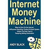 Internet Money Machine: Ways to Earn On the Internet. AliExpress Importing, Product Hi-Hack System, Instant YouTube...