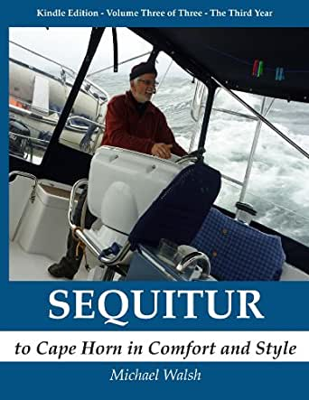 SEQUITUR - to Cape Horn in Comfort and Style: Volume Three - the Third Year (English Edition) eBook: Walsh, Michael: Amazon.es: Tienda Kindle