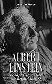 Albert Einstein: A Vida do Cientista Mais  Brilhante do Século XX