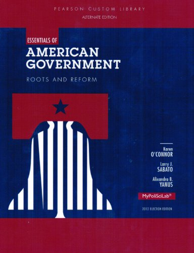 By Karen O'Connor Essentials of American Government: Roots and Reform (A Customized Political Science Reader) (2012 Election Edition) [Paperback] (American Government Roots And Reform 2012 Election Edition)