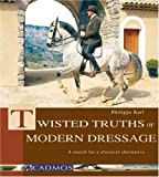 Twisted Truths of Modern Dressage: A Search for a Classical Alternative by Philippe Karl (1-Jan-2008) Hardcover