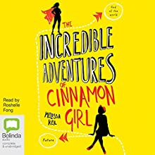 The Incredible Adventures of Cinnamon Girl Audiobook by Melissa Keil Narrated by Roshelle Fong
