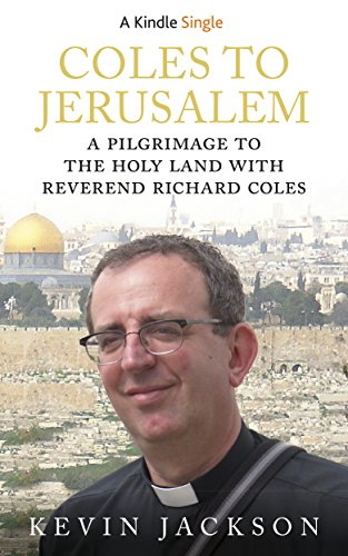 Coles to Jerusalem: A Pilgrimage to the Holy Land with Reverend Richard Coles (Kindle Single)
