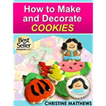 How to Make and Decorate Cookies (Cake Decorating for Beginners Book 3)
