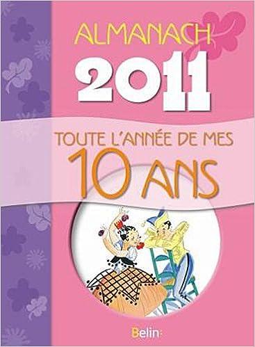Téléchargement Almanach 2011 - Toute l'année de mes 10 an pdf, epub ebook