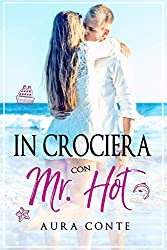 In crociera con Mr. Hot (Italian Edition)