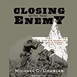 Closing with the Enemy: How GIs Fought the War in Europe, 1944-1945 | Michael D. Doubler