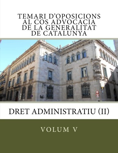 Temari d'oposicions al Cos Advocacia de la Generalitat de Catalunya: Dret Administratiu (II) (temari d'oposicions al Cos d'Advocacia de la Generalitat de Catalunya) (Volume 5) (Catalan Edition)