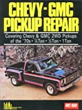Chevy - GMC Pick-up Repair : Two WD Pickups of the 70s: Quarter, Half and 1 Ton, Clarke, R. M., 185520035X