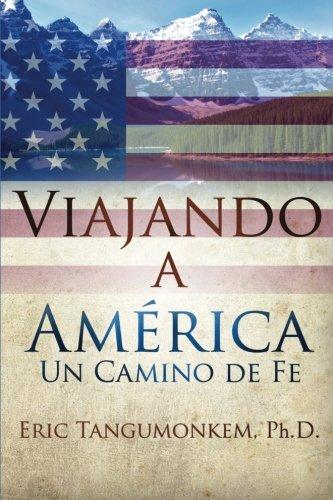 Viajando a  America: Un Camindo de Fe (Spanish Edition) [Dr Eric Tangumonkem Ph.D.] (Tapa Blanda)
