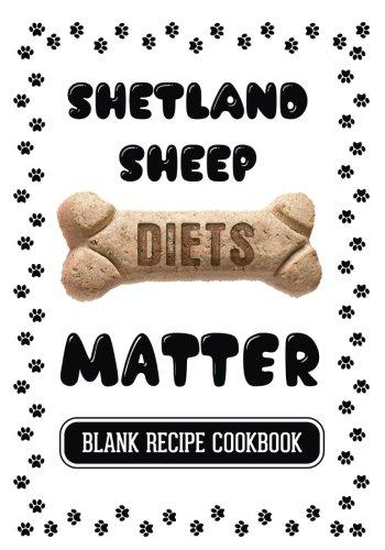 Download Shetland Sheep Diets Matter: Recipe Dog Food, Blank Recipe Cookbook, 7 x 10, 100 Blank Recipe Pages PDF