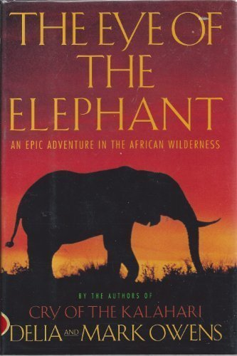 The Eye of the Elephant: An Epic Adventure in the African Wilderness, Owens, Delia; Owens, Mark
