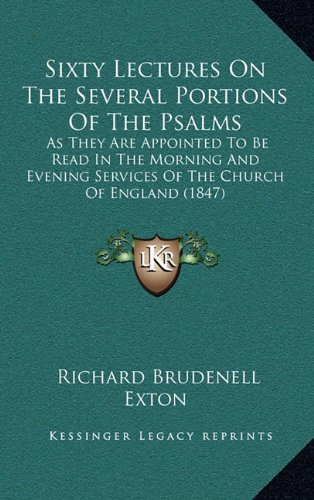 Download Sixty Lectures On The Several Portions Of The Psalms: As They Are Appointed To Be Read In The Morning And Evening Services Of The Church Of England (1847) PDF
