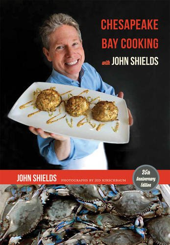 Chesapeake Bay Cooking with John Shields by John Shields
