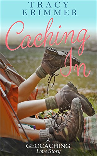 Caching In: A Geocaching Love Story (Pastime Pursuits Book 1) by [Krimmer, Tracy]