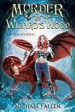 Murder in Wizard's Wood: A Contemporary High Fantasy Adventure (Bittergate Book 1)