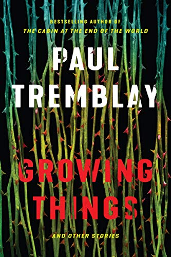 Book cover from Growing Things and Other Stories by Paul Tremblay