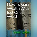 How to Gain Wealth with Just One Word | Gene Geter