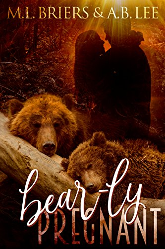 Bear-ly Pregnant by [Briers, M. L. , Lee, A. B]