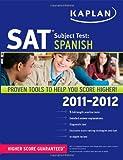 Kaplan SAT Subject Test Spanish 2011-2012, Kaplan, 1607148749