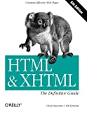 HTML & XHTML: The Definitive Guide (6th Edition), Chuck Musciano, Bill Kennedy, 0596527322