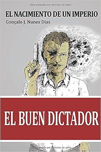 """Portada de El nacimiento de un Imperio, de Gonçalo J. Nunes Dias, donde se ve el dibujo de una persona sostiniendo un arma, con un gran cartel rojo en la parte inferior de la portada con las palabras """"El buen dictador""""."""