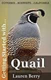 Getting Started with Quail: A Beginners Guide to Happy Healthy Birds. (Getting Started with... Book 2)