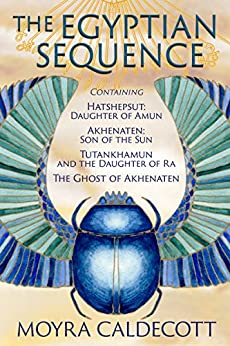 The Egyptian Sequence: Box set containing four novels: Hatshepsut: Daughter of Amun, Akhenaten: Son of the Sun, Tutankhamun and the Daughter of Ra, and The Ghost of Akhenaten by [Caldecott, Moyra]